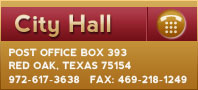 City Hall<br>Post Office Box 393<br>Red Oak, Texas 75154<br>972-617-3638 Fax: 469-218-1249